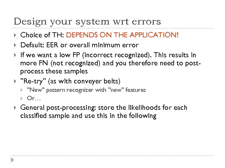 Design your system wrt errors Choice of TH: DEPENDS ON THE APPLICATION! Default: EER