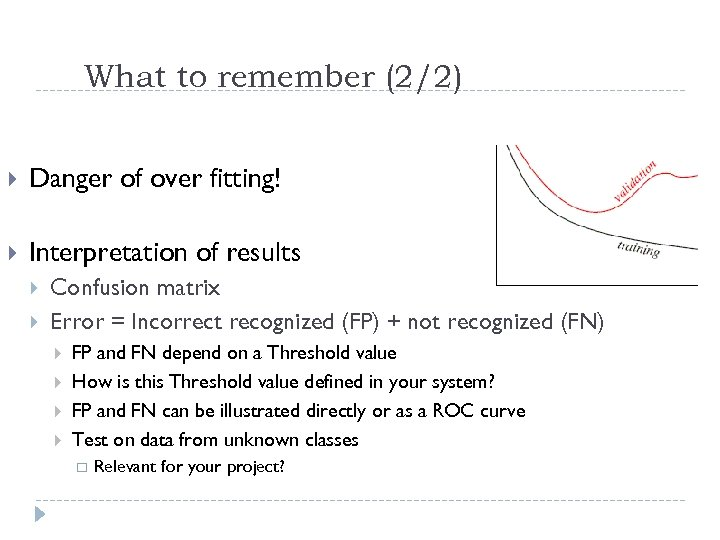 What to remember (2/2) Danger of over fitting! Interpretation of results Confusion matrix Error