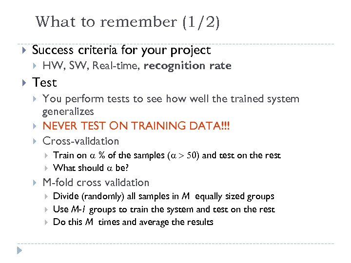 What to remember (1/2) Success criteria for your project HW, SW, Real-time, recognition rate