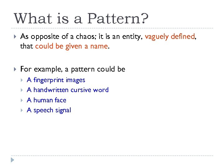 What is a Pattern? As opposite of a chaos; it is an entity, vaguely