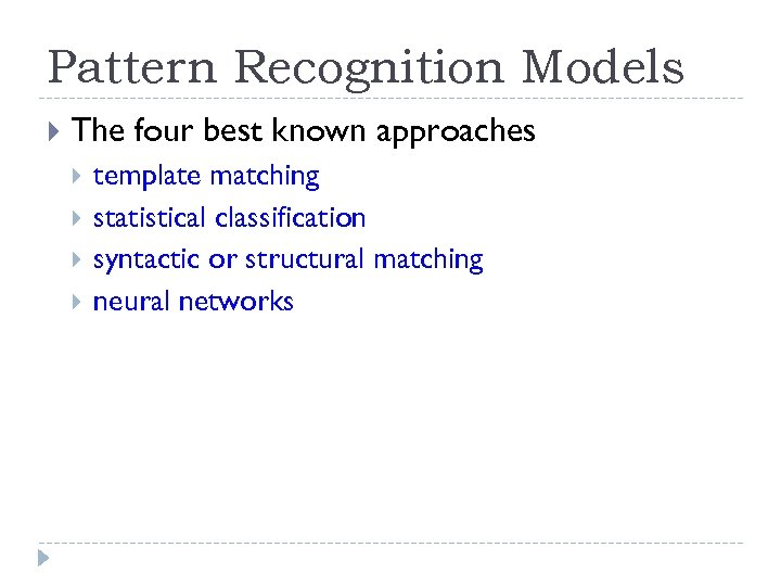 Pattern Recognition Models The four best known approaches template matching statistical classification syntactic or