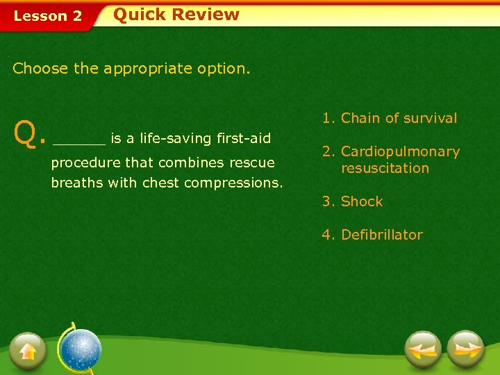 Lesson 2 Quick Review Choose the appropriate option. Q. ______ is a life-saving first-aid