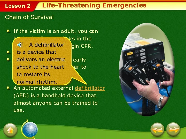 Lesson 2 Life-Threatening Emergencies Chain of Survival If the victim is an adult, you