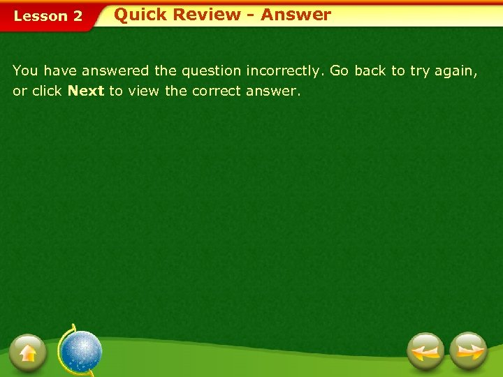 Lesson 2 Quick Review - Answer You have answered the question incorrectly. Go back