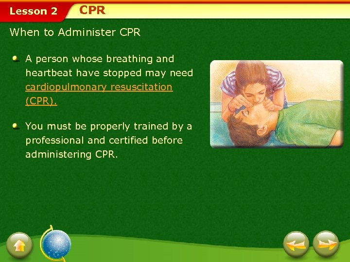 Lesson 2 CPR When to Administer CPR A person whose breathing and heartbeat have