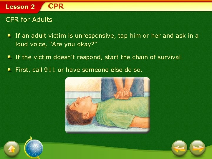Lesson 2 CPR for Adults If an adult victim is unresponsive, tap him or