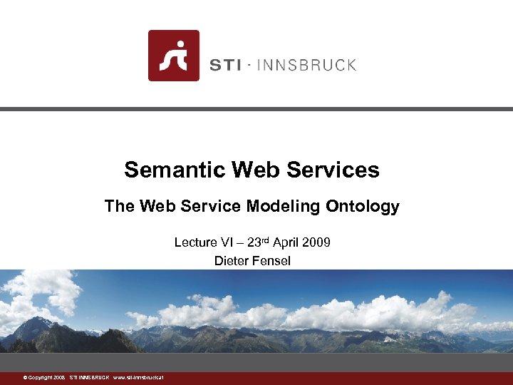 Semantic Web Services The Web Service Modeling Ontology Lecture VI – 23 rd April