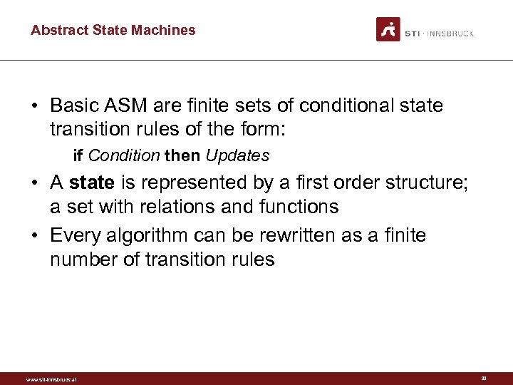 Abstract State Machines • Basic ASM are finite sets of conditional state transition rules