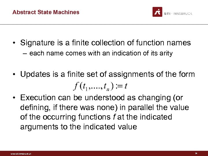 Abstract State Machines • Signature is a finite collection of function names – each
