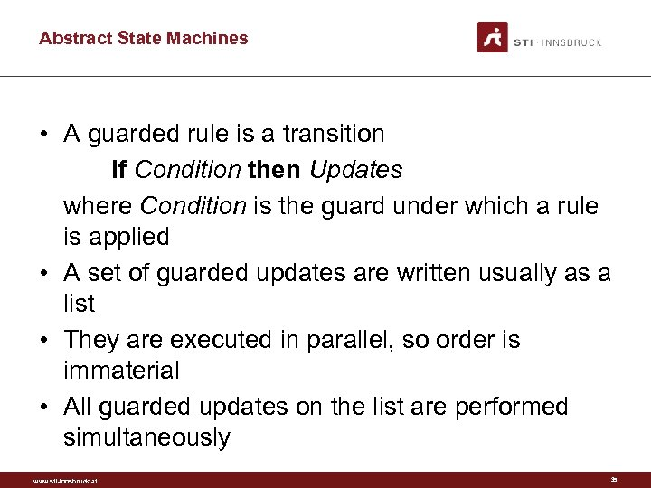 Abstract State Machines • A guarded rule is a transition if Condition then Updates