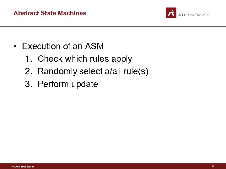 Abstract State Machines • Execution of an ASM 1. Check which rules apply 2.