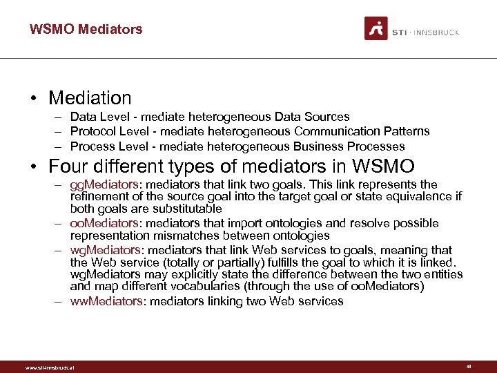 WSMO Mediators • Mediation – Data Level - mediate heterogeneous Data Sources – Protocol