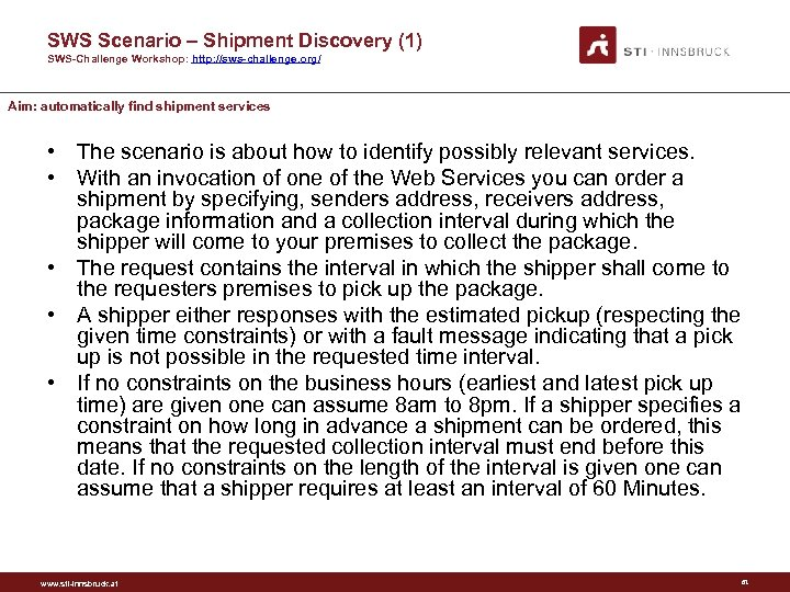 SWS Scenario – Shipment Discovery (1) SWS-Challenge Workshop: http: //sws-challenge. org/ Aim: automatically find