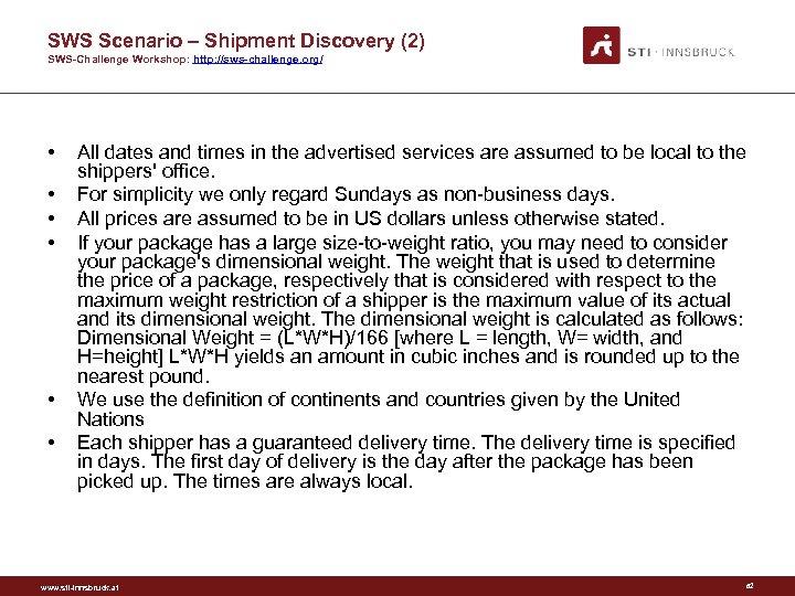 SWS Scenario – Shipment Discovery (2) SWS-Challenge Workshop: http: //sws-challenge. org/ • • •
