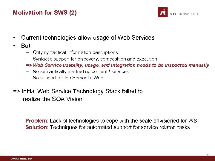 Motivation for SWS (2) • Current technologies allow usage of Web Services • But: