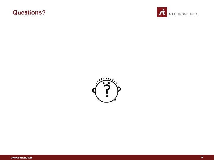 Questions? www. sti-innsbruck. at 74