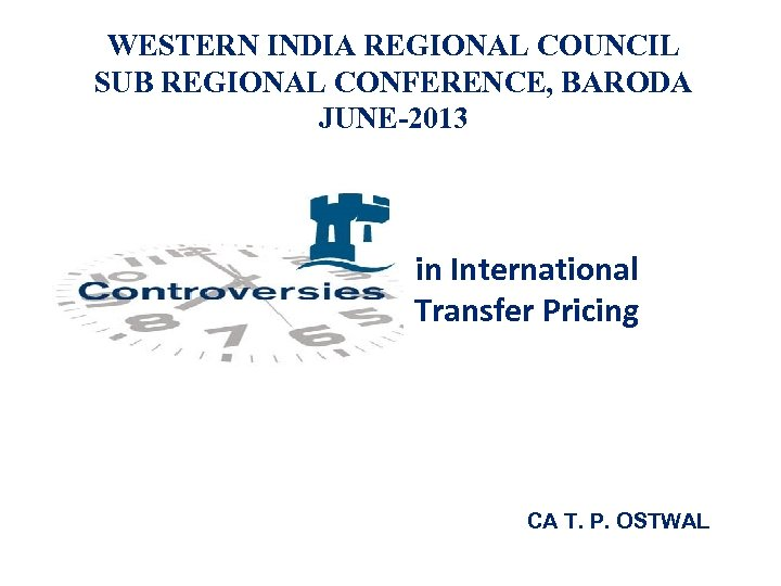 WESTERN INDIA REGIONAL COUNCIL SUB REGIONAL CONFERENCE, BARODA JUNE-2013 in International Transfer Pricing CA