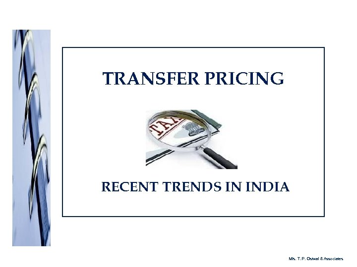 TRANSFER PRICING RECENT TRENDS IN INDIA M/s. T. P. Ostwal & Associates