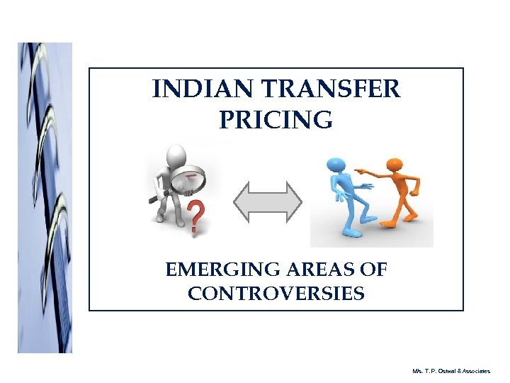 INDIAN TRANSFER PRICING EMERGING AREAS OF CONTROVERSIES M/s. T. P. Ostwal & Associates