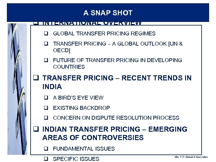 A SNAP SHOT q INTERNATIONAL OVERVIEW q GLOBAL TRANSFER PRICING REGIMES q TRANSFER PRICING