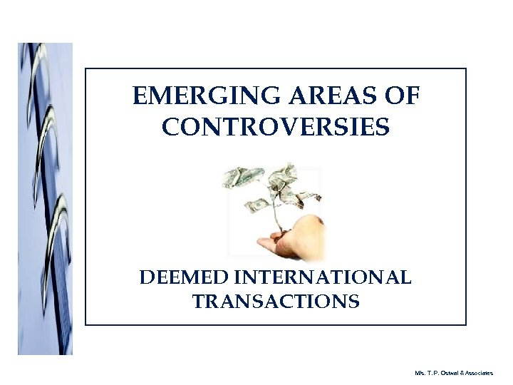 EMERGING AREAS OF CONTROVERSIES DEEMED INTERNATIONAL TRANSACTIONS M/s. T. P. Ostwal & Associates