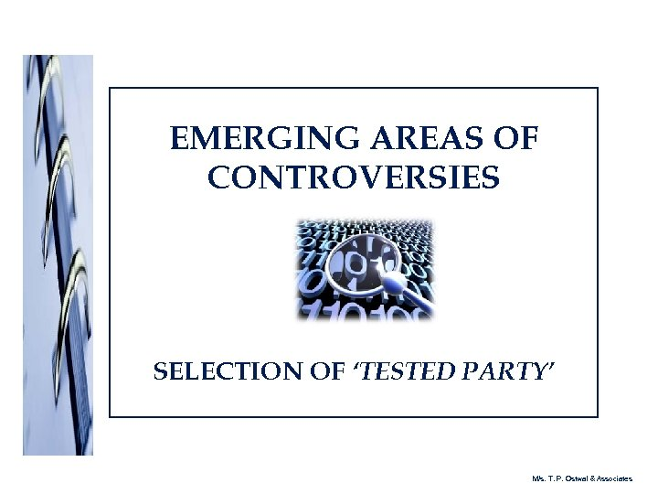 EMERGING AREAS OF CONTROVERSIES SELECTION OF 'TESTED PARTY' M/s. T. P. Ostwal & Associates