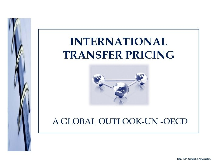 INTERNATIONAL TRANSFER PRICING A GLOBAL OUTLOOK-UN -OECD M/s. T. P. Ostwal & Associates