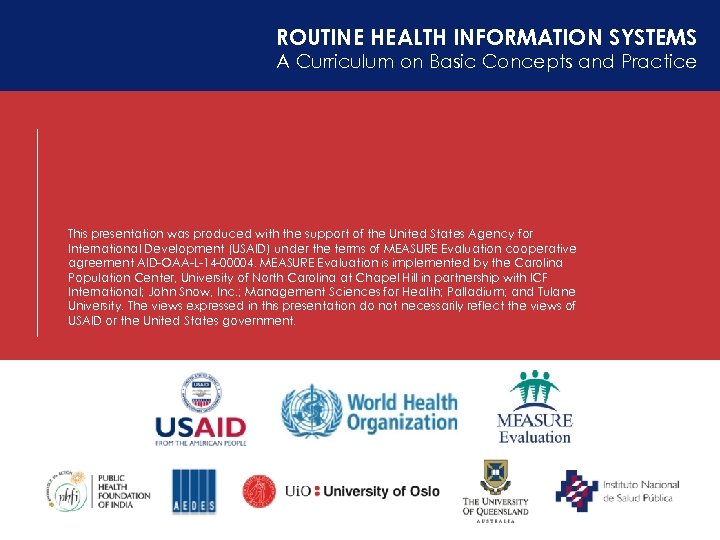 ROUTINE HEALTH INFORMATION SYSTEMS A Curriculum on Basic Concepts and Practice This presentation was