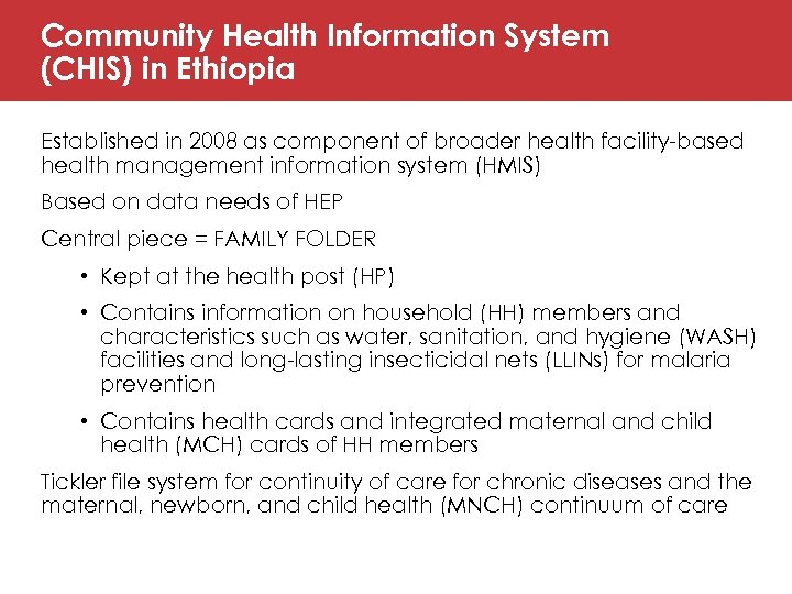 Community Health Information System (CHIS) in Ethiopia Established in 2008 as component of broader