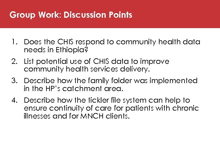 Group Work: Discussion Points 1. Does the CHIS respond to community health data needs