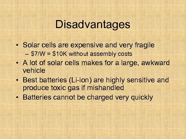 Disadvantages • Solar cells are expensive and very fragile – $7/W = $10 K