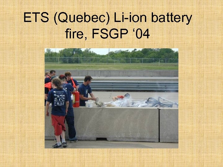 ETS (Quebec) Li-ion battery fire, FSGP ' 04