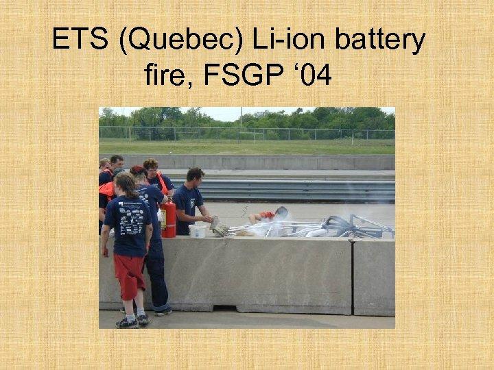 ETS (Quebec) Li-ion battery fire, FSGP ' 04