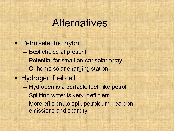 Alternatives • Petrol-electric hybrid – Best choice at present – Potential for small on-car