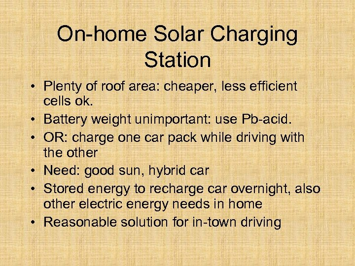 On-home Solar Charging Station • Plenty of roof area: cheaper, less efficient cells ok.