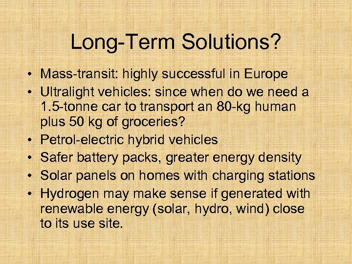 Long-Term Solutions? • Mass-transit: highly successful in Europe • Ultralight vehicles: since when do