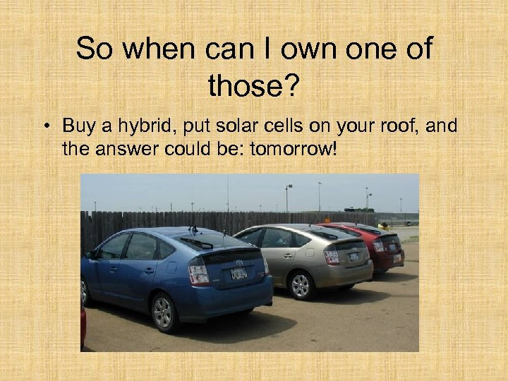 So when can I own one of those? • Buy a hybrid, put solar