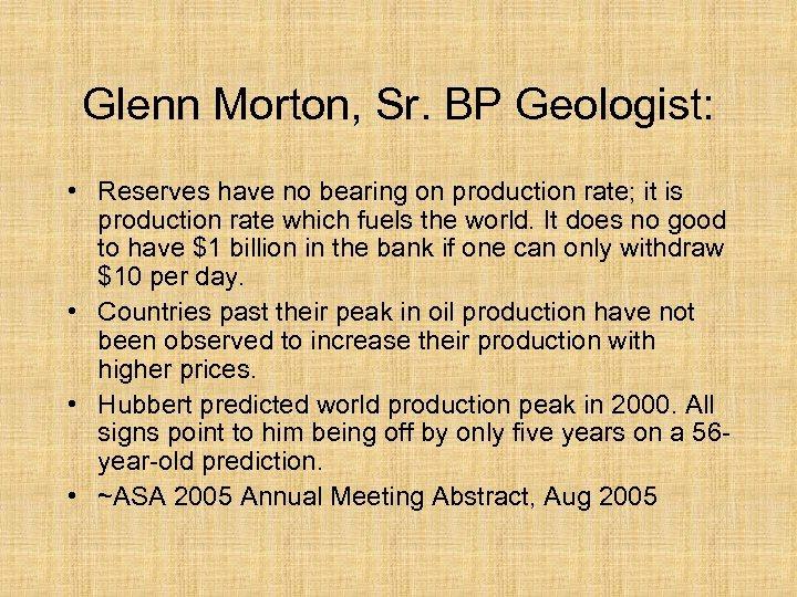 Glenn Morton, Sr. BP Geologist: • Reserves have no bearing on production rate; it