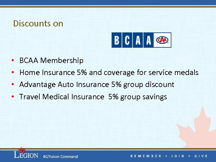 Discounts on • • BCAA Membership Home Insurance 5% and coverage for service medals