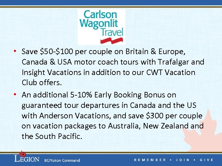 • Save $50 -$100 per couple on Britain & Europe, Canada & USA