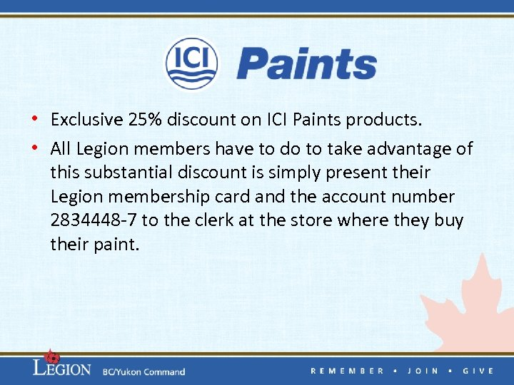 • Exclusive 25% discount on ICI Paints products. • All Legion members have