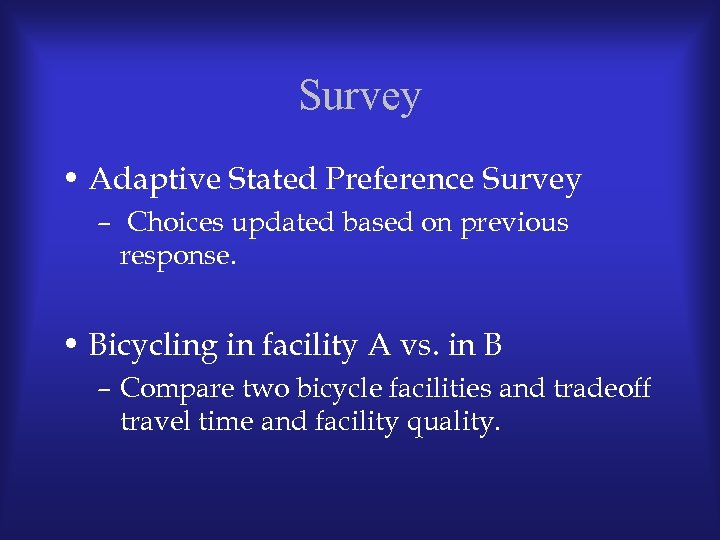 Survey • Adaptive Stated Preference Survey – Choices updated based on previous response. •