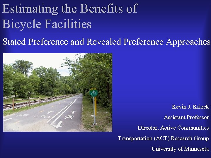 Estimating the Benefits of Bicycle Facilities Stated Preference and Revealed Preference Approaches Kevin J.