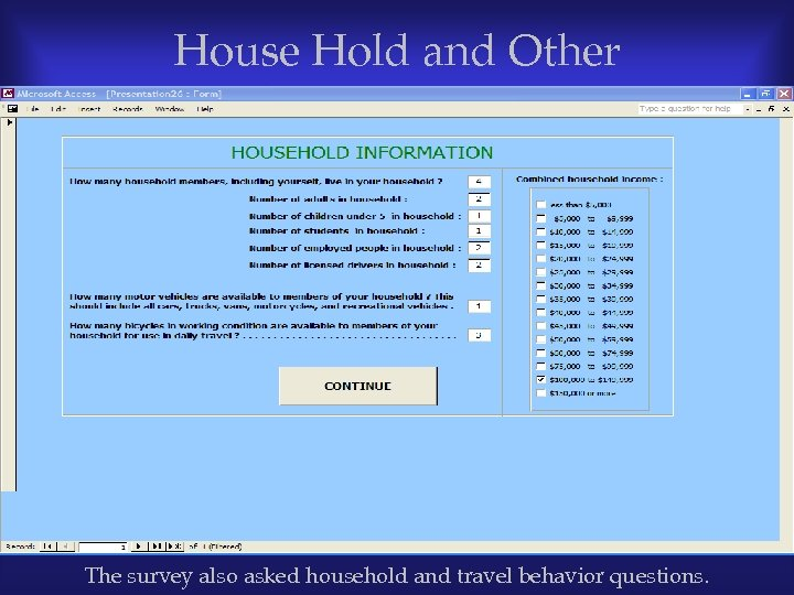 House Hold and Other Information The survey also asked household and travel behavior questions.
