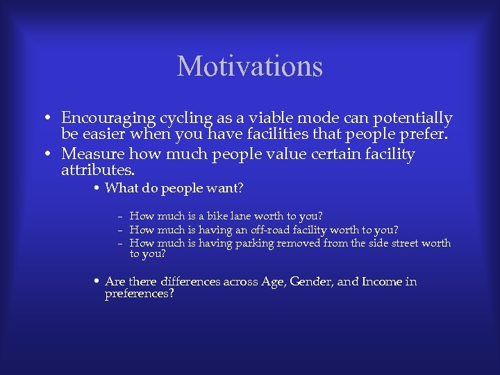 Motivations • Encouraging cycling as a viable mode can potentially be easier when you