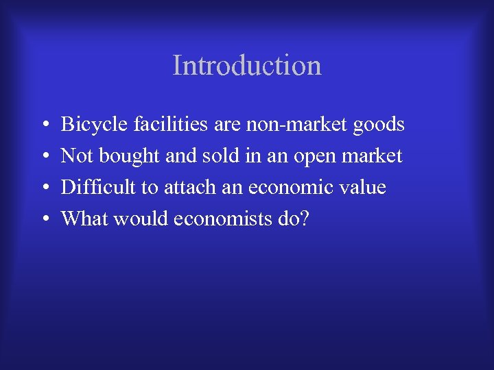 Introduction • • Bicycle facilities are non-market goods Not bought and sold in an
