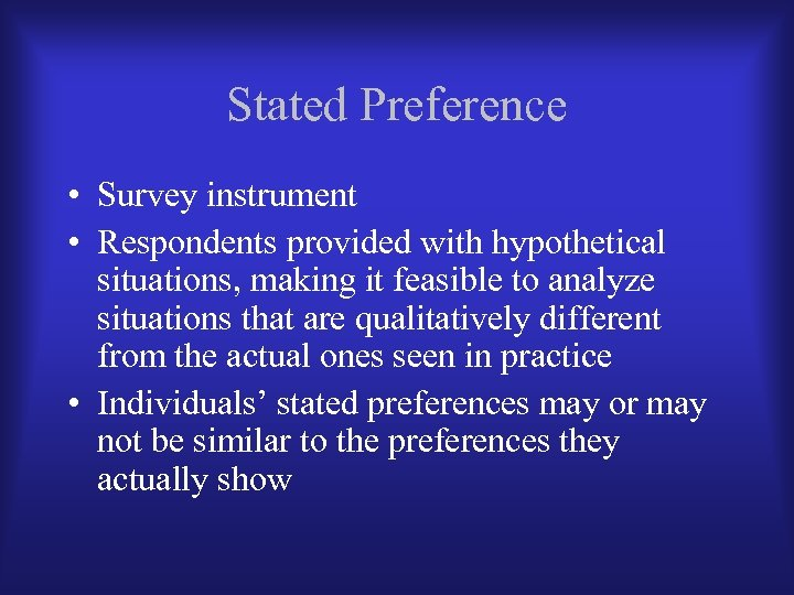 Stated Preference • Survey instrument • Respondents provided with hypothetical situations, making it feasible