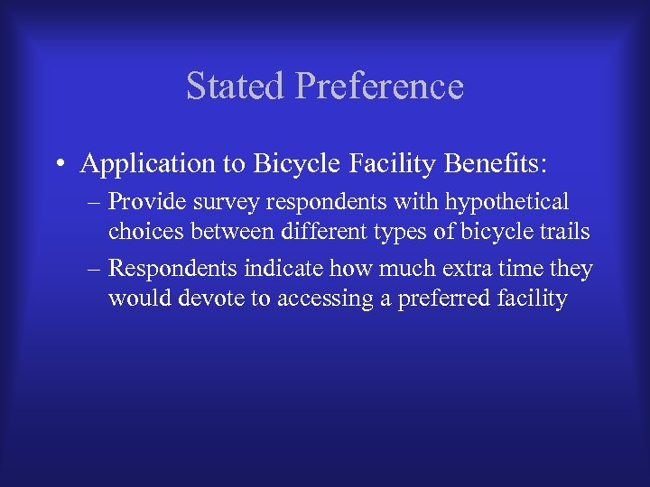 Stated Preference • Application to Bicycle Facility Benefits: – Provide survey respondents with hypothetical