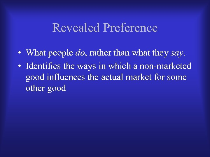 Revealed Preference • What people do, rather than what they say. • Identifies the