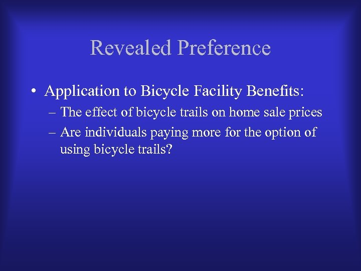 Revealed Preference • Application to Bicycle Facility Benefits: – The effect of bicycle trails